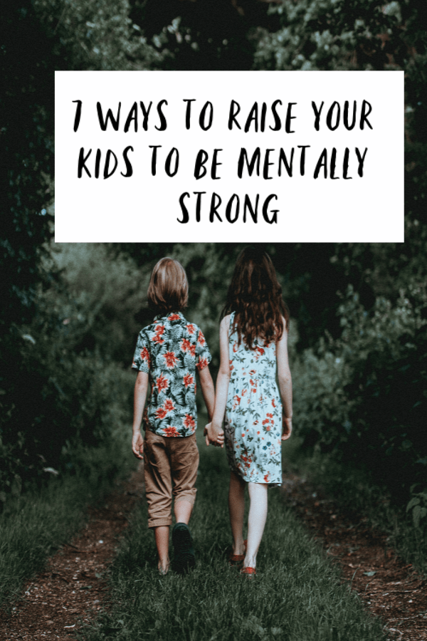 raise your kids to be mentally strong, teach kids to be mentally strong, mentally strong kids, ways to raise your kids to be mentally strong