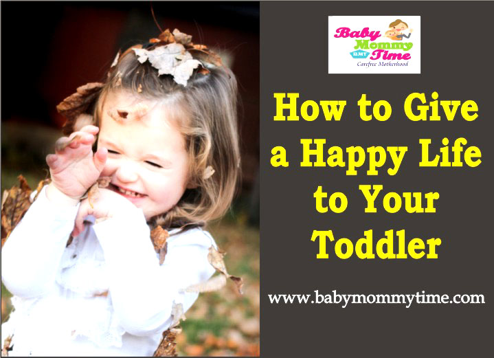 How to Give a Happy Life to Your Toddler : 10 Tips