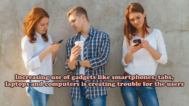Increasing use of gadgets