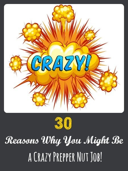30 Reasons Why You Might Be a Crazy Prepper Nut Job | Backdoor Survival