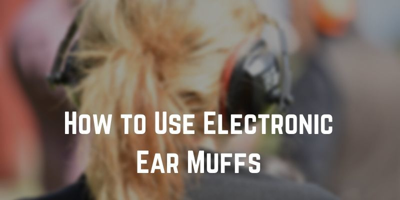 How-to-Use-Electronic-Ear-Muffs