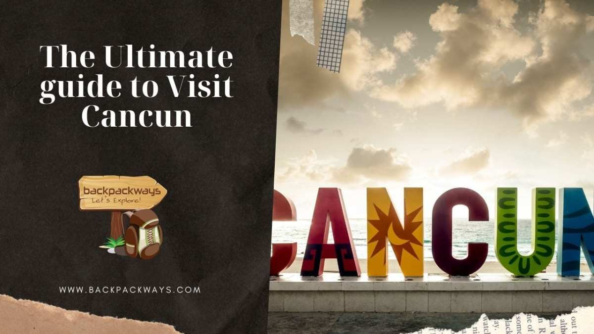 The ultimate guide to visit Cancun