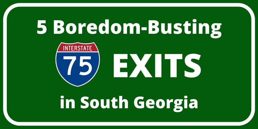 2 - 5 Boredom-Busting I-75 Exits in South Georgia
