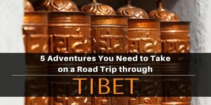 Tibet 1 - 5 Adventures You Need to Take on a Road Trip through Tibet