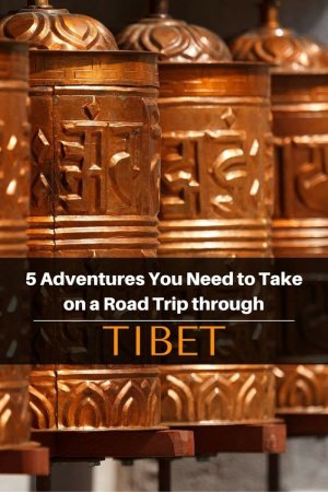Tibet 2 - 5 Adventures You Need to Take on a Road Trip through Tibet