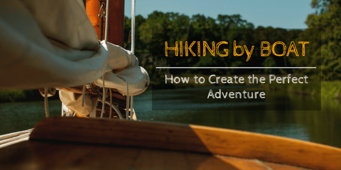 Hiking By Boat - Hiking by Boat: How to Create the Perfect Adventure