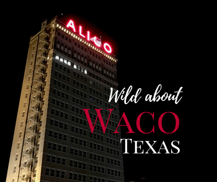 Why Am I Wild about Waco, Texas?