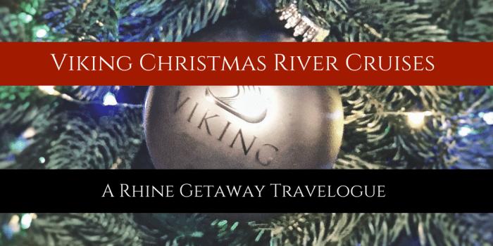 Viking Christmas River Cruises - Viking Christmas River Cruises: A Rhine Getaway Travelogue