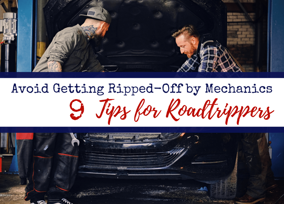 Avoid Getting Ripped-Off by Mechanics:  9 Tips for Roadtrippers