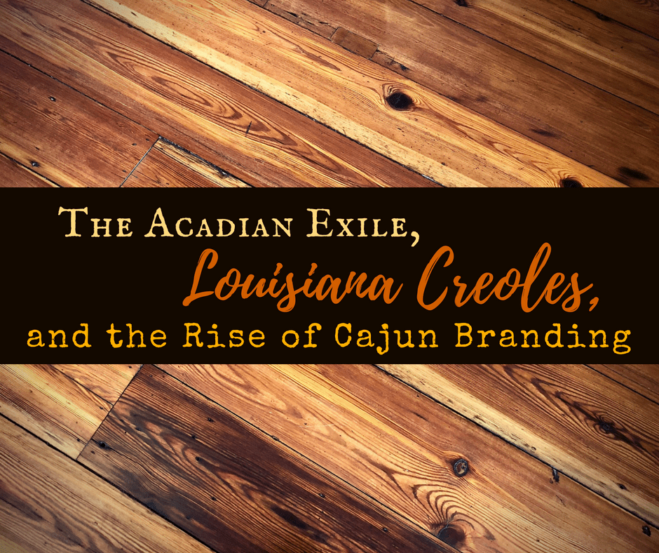 TheAcadianExile - The Acadian Exile, Louisiana Creoles, and the Rise of Cajun Branding
