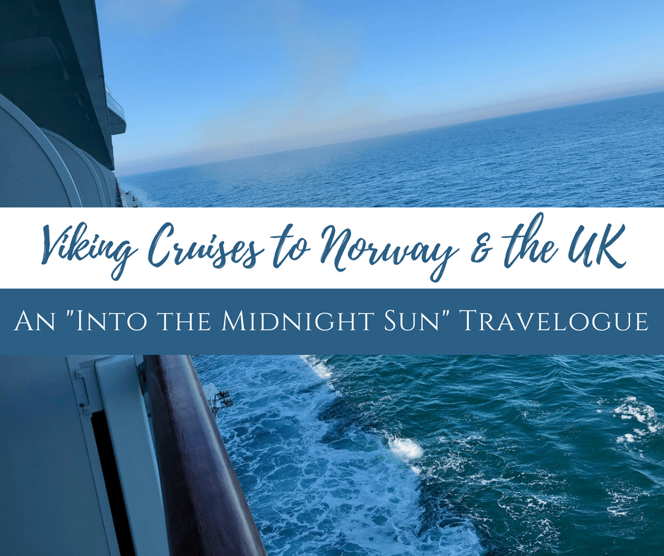 "Viking Cruises to Norway & the UK: An ""Into the Midnight Sun"" Travelogue"