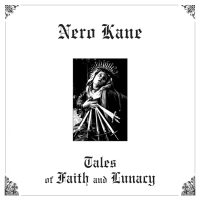 Say Psych: Album Review: Nero Kane - Tales of Faith and Lunacy