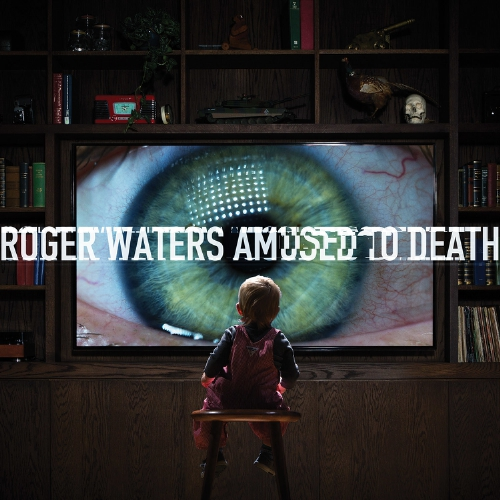 Legacy Recordings Roger Waters' album AMUSED TO DEATH