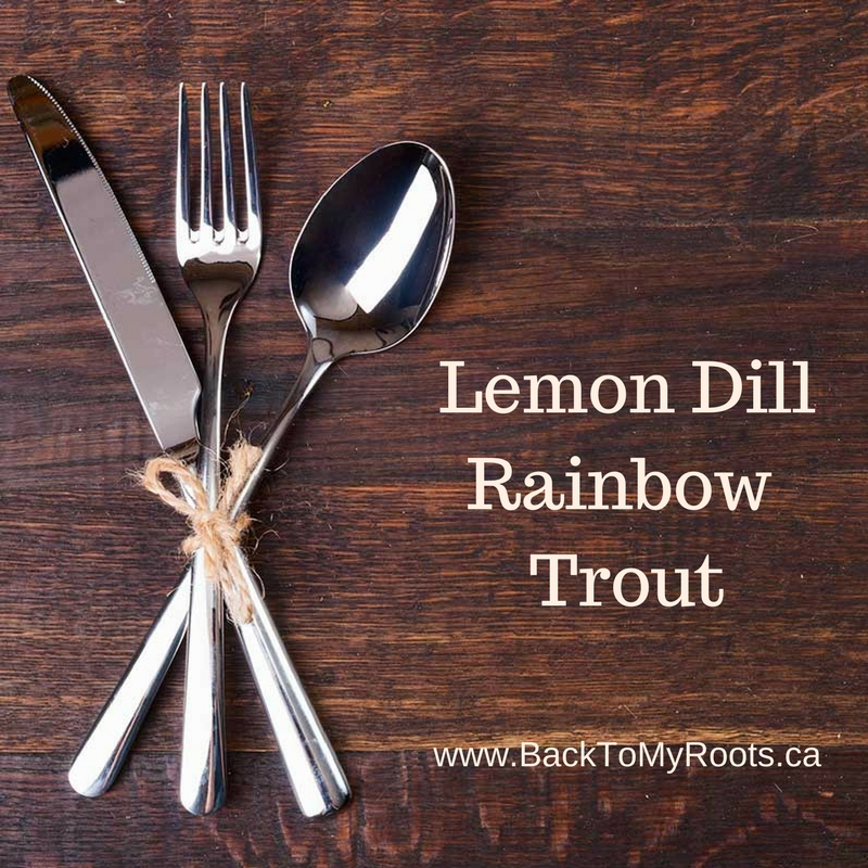 Lemon Dill Rainbow Trout - Back To My Roots