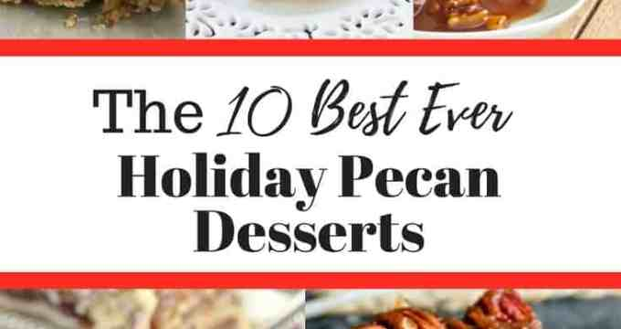 The Top 10 Best Ever Holiday Pecan Desserts