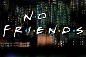No Friends - Parody Intro
