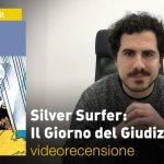 Panini, Marvel – Silver Surfer: Il Giorno del Giudizio, la videorecensione e il podcast