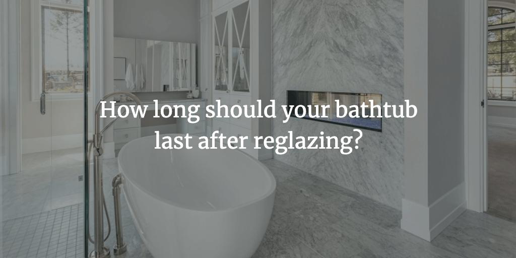 your bathtub last after reglazing