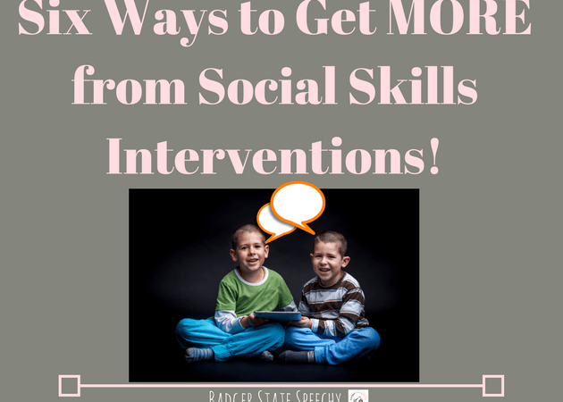 Six Ways to Get More From Social Skills Interventions!