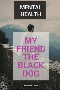 My Friend The Black Dog - Talking PND and Depression for the first time - BadMammy.com