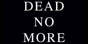 Dead No More