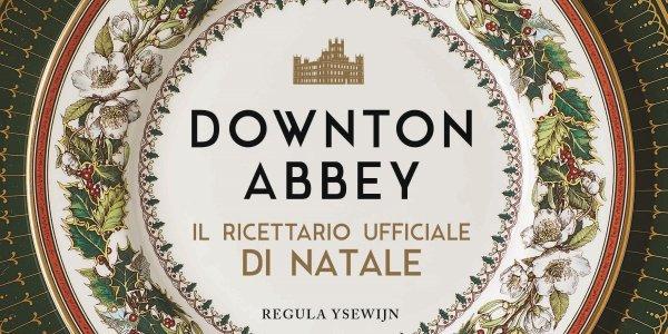 Downton Abbey ecco il ricettario ufficiale di Natale