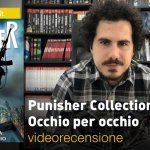 Panini, Marvel: Punisher Collection vol. 4 – Diario di guerra: Occhio per occhio, la videorecensione e il podcast