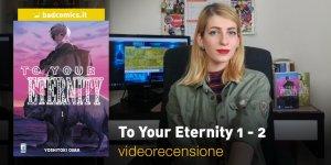 To Your Eternity, la videorecensione
