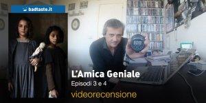 """L'amica geniale 1×03 """"La metamorfosi"""", 1×04 """"La smarginatura"""": la videorecensione e il podcast"""