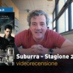 Suburra – Stagione 2, la videorecensione e il podcast