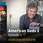 American Gods 2 — Episodio 5, la videorecensione e il podcast