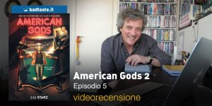 American Gods 2 — Episodio 5, la videorecensione e il podcast