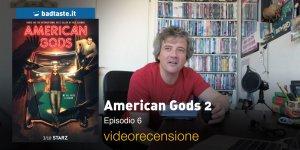 American Gods 2 — Episodio 6, la videorecensione e il podcast