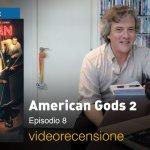 American Gods 2×08, la videorecensione e il podcast