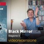Black Mirror, quinta stagione: la videorecensione e il podcast