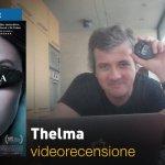 Thelma, la videorecensione e il podcast