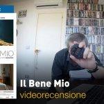 Il Bene Mio, la videorecensione e il podcast