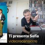 Ti Presento Sofia, la videorecensione e il podcast