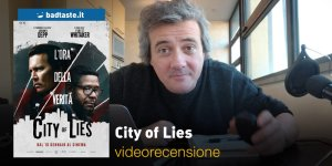 City of Lies, la videorecensione e il podcast