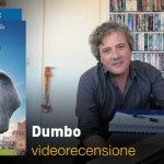 Dumbo, la videorecensione e il podcast