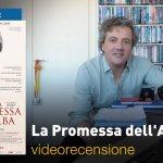 La Promessa dell'Alba, la videorecensione e il podcast