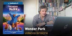 Wonder Park, la videorecensione e il podcast