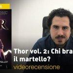 Panini, Marvel – Thor vol. 2: Chi brandisce il martello?, la videorecensione e il podcast