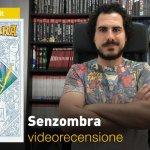 BAO Publishing: Senzombra, la videorecensione e il podcast