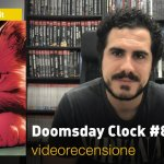 DC Comics: Doomsday Clock #8, la videorecensione e il podcast