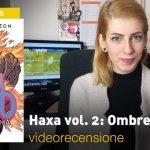 BAO Publishing, Haxa vol. 2: Ombre d'acqua, la videorecensione e il podcast