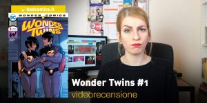 Wonder Twins #1, la videorecensione