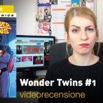 DC Comics: Wonder Twins #1, la videorecensione e il podcast