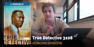 True Detective 3×08, la videorecensione e il podcast
