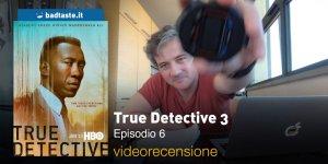 True Detective 3×06, la videorecensione e il podcast